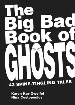 Big Bad Book of Ghosts: 39 Spine-Tingling Tales