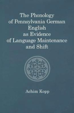 The Phonology of Pennsylvania German English As Evidence of Language Maintenance and Shift