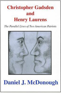 Christopher Gadsden And Henry Laur: The Parallel Lives of Two American Patriots