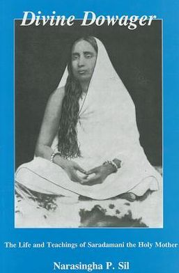 Divine Dowager: The Life and Teachings of Saradamani, the Holy Mother