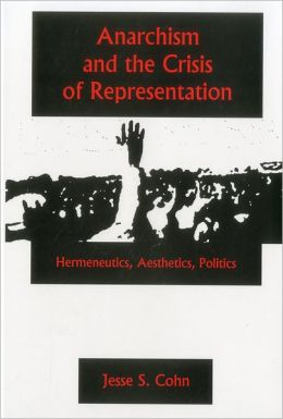 Anarchism and the Crisis of Representation: Hermeneutics, Aesthetics, Politics