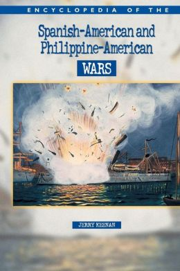 Encyclopedia of the Spanish American and Philippine Wars