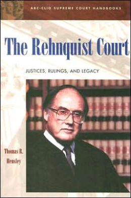 The Rehnquist Court: Justices, Rulings, and Legacy