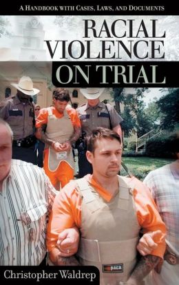 Racial Violence on Trial: A Handbook with Cases, Laws, and Documents