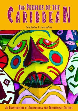 The Peoples of the Caribbean: An Encyclopedia of Archaeology and Traditional Culture