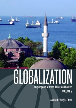 Globalization: Encyclopedia of Trade, Labor, and Politics