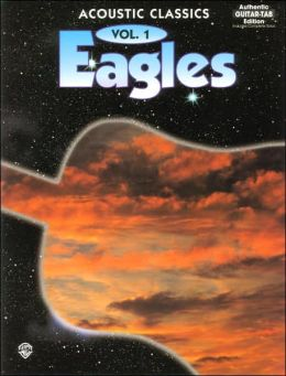 Eagles -- Acoustic Classics, Vol 1: Authentic Guitar TAB