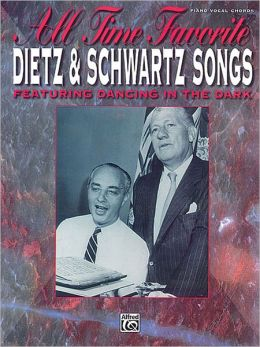 All Time Favorite Dietz & Schwartz Songs: Featuring Dancing in the Dark (Piano/Vocal/Chords)