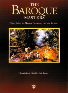 Piano Masters -- The Baroque Masters: Piano Solos by Master Composers of the Period
