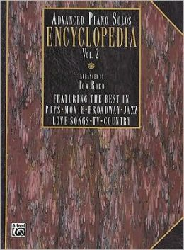 Advanced Piano Solos Encyclopedia, Vol 2: Featuring the Best in Pops * Movie * Broadway * Jazz * Love Songs * TV * Country