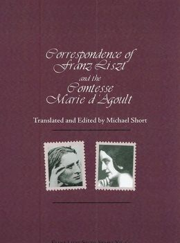 The Liszt/D'Agoult Correspondence: English Translations and Commentaries