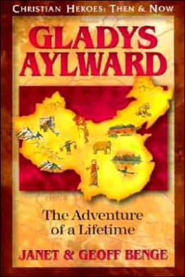 Christian Heroes: Then and Now: Gladys Aylward: The Adventure of a Lifetime