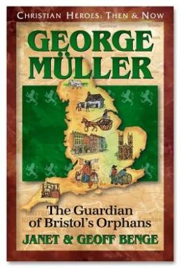 Christian Heroes: Then and Now: George Muller: The Guardian of Bristol's Orphans
