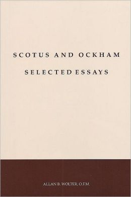 Scotus and Ockham Selected Essays