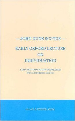 John Duns Scotus - Early Oxford Lecture on Individuation