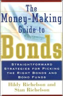 The Money-Making Guide to Bonds: Straightforward Strategies for Picking the Right Bonds and Bond Funds
