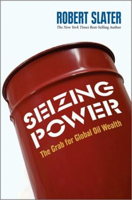 Seizing Power: The Grab for Global Oil Wealth