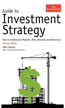 GUIDE TO INVESTMENT STRATEGY: HOW TO UNDERSTAND MARKETS, RISK, REWARDS AND BEHAVIOUR Peter Stanyer