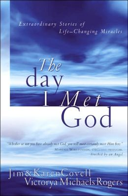 The Day I Met God: Extraordinary Stories of Life Changing Miracles