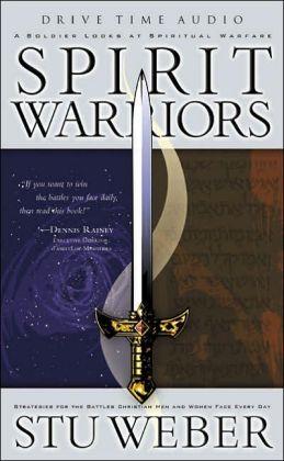 Spirit Warriors: A Soldier Looks at Spiritual Warfare
