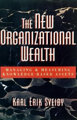 New Organizational Wealth: Managing and Measuring Knowledge-Based Assets