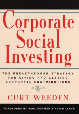 Corporate Social Investing: The Breakthrough Strategy for Giving and Getting Corporate Contributions