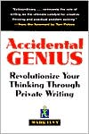 Accidental Genius: Revolutionize Your Thinking Through Private Writing