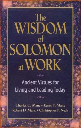 Wisdom of Solomon at Work: Ancient Virtues for Living and Leading Today