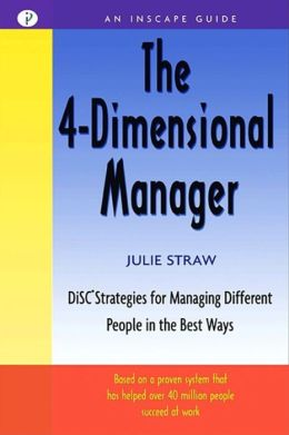 4-Dimensional Manager: Disc Strategies for Managing Different People in the Best Ways