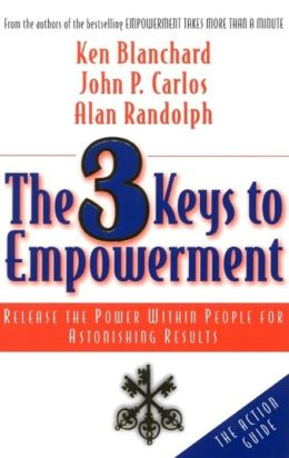 The 3 Keys to Empowerment: Release the Power Within People for Astonishing Results