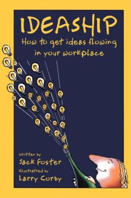 Ideaship: How to Get Ideas Flowing into the WorkPlace