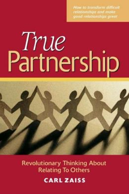 True Partnership: Revolutionary Thinking about Relating to Others