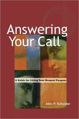 Answering Your Call: A Guide for Living Your Deepest Purpose