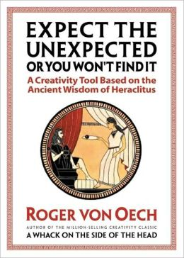 Expect the Unexpected or You Won't Find It: A Creativity Tool Based on the Ancient Wisdom of Heraclitus