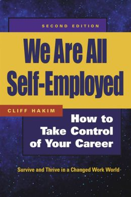 We Are All Self-Employed: How to Take Control of Your Career: Survive and Thrive in a Changed Work World