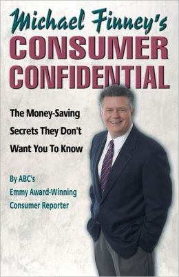 Michael Finney's Consumer Confidential: The Money-Saving Secrets They Don't Want You to Know