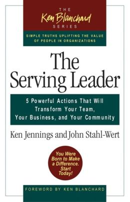 The Serving Leader ( The Ken Blanchard Series): Five Powerful Actions That Will Transform Your Team, Your Business, and Your Community
