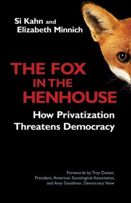 The Fox in the Henhouse: How Privatization Threatens Democracy
