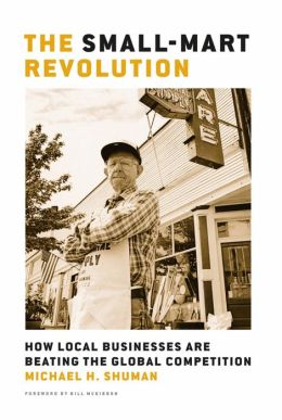 Small-Mart Revolution: How Local Businesses are Beating the Global Competition