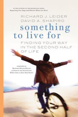 Something to Live for: Putting Your Whole Self Into the Second Half of Life
