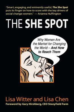 The She Spot: Why Women Are the Market for Changing the World -- And How to Reach Them