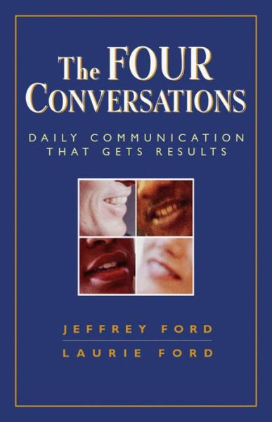 The Four Conversations: Daily Communication That Gets Results