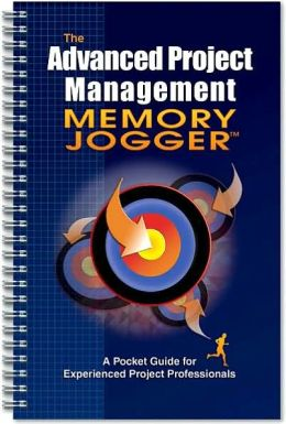 The Advanced Project Management Memory Jogger: A Pocket Guide for Experienced Project Professionals