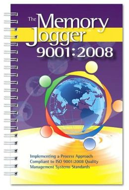 Memory Jogger 9001: Implement a Process Approach Compliant to ISO 9001:2008 Quality Management Systems Standards