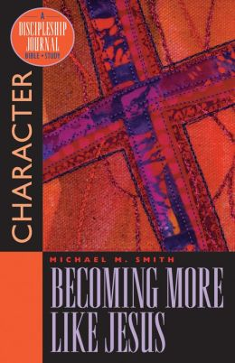 Becoming More Like Jesus: Character