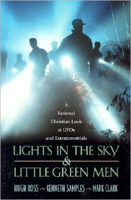 Lights in the Sky and Little Green Men: A Rational Christian Look at UFOs and Extraterrestrials
