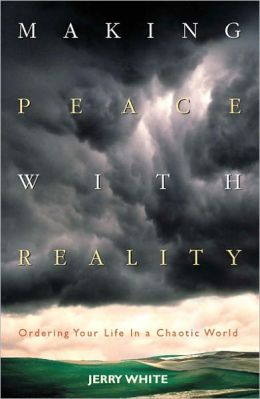 Making Peace with Reality: Ordering Your Life in a Chaotic World