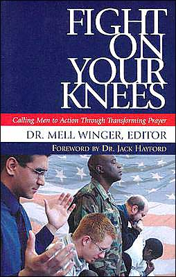 Fight on Your Knees: Calling Men to Action Through Transforming Prayer