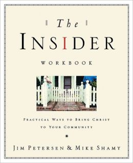 The Insider Workbook: Bringing the Kingdom of God into Your Everyday WorldPractical Ways to Bring Christ to Your Community