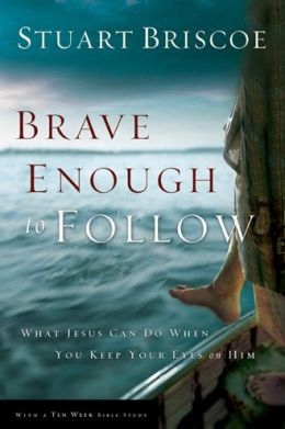 Brave Enough to Follow: What Jesus Can Do When You Keep Your Eyes on Him: a 10-Week Walk with Jesus and Simon Peter